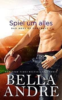 Spiel um alles (Bad Boys of Football 1) – Bella Andre